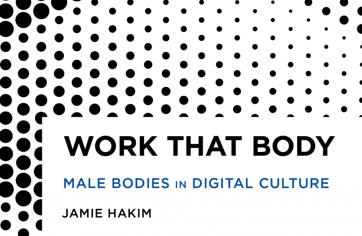 Front cover of book Work That Body: Male Bodies in Digital Culture by Jamie Hakim