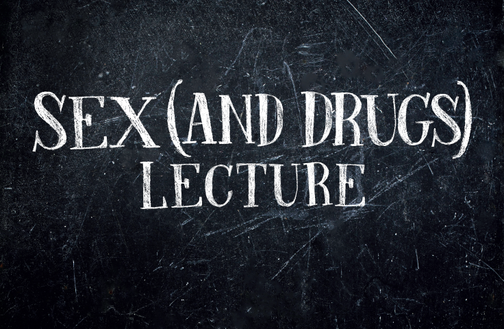 Sex (and drugs) lecture